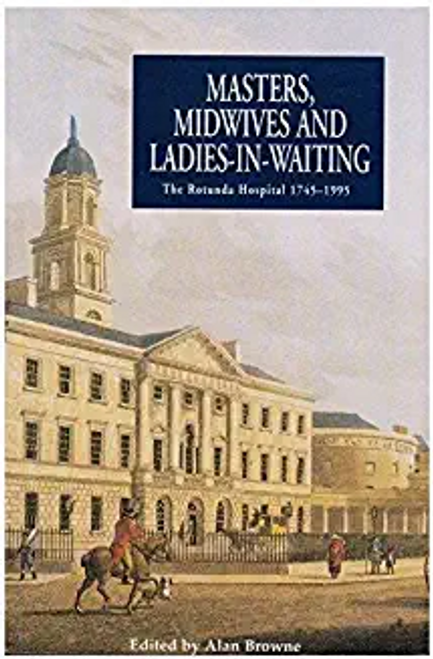 Browne, Alan / Masters, Midwives and Ladies-in-waiting : Rotunda Hospital, 1745-1995 (Large Paperback)