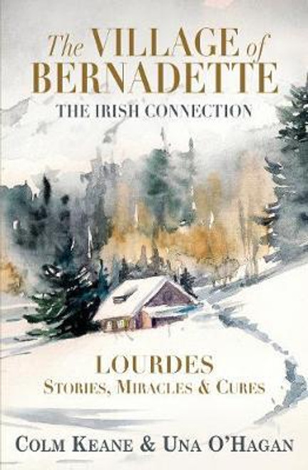 Keane, Colm / The Village of Bernadette: Lourdes - Miracles, Stories and Cures : The Irish Connection (Large Paperback)