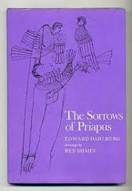Dahlberg, Edward - The Sorrows of Priapus -  Consisting of The Sorrows of Priapus and & Carnal MythIllustrated by Ben Shahn ) HB  - 1970