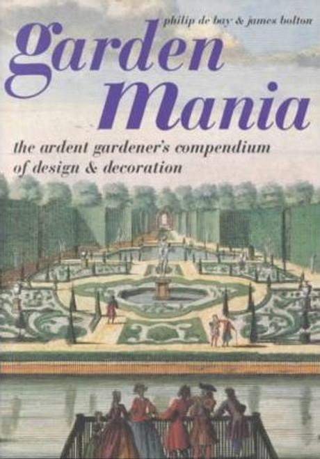 De Bay, Philip & Bolton, James - Garden Mania - PB Slipcased - Historic Garden Design & Decoration -