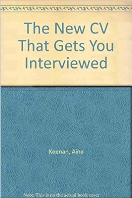 Keenan, Aine / The New CV That Gets You Interviewed
