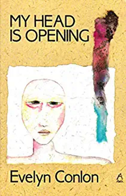 Conlon, Evelyn / My Head is Opening