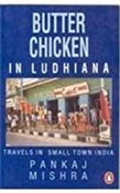 Mishra, Pankaj / Butter Chicken in Ludhiana : Travels in Small Town India