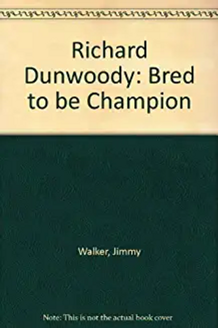 Walker, Jimmy / Richard Dunwoody: Bred to be Champion