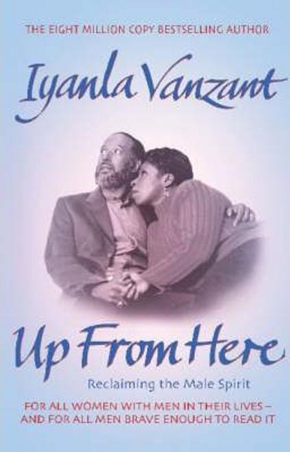Vanzant, Iyanla / Up From Here! : Reclaiming The Male Spirit