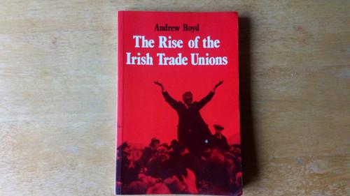 Boyd, Andrew - The Rise of Irish Trade Unions - PB - Anvil Press 1985 Reprint