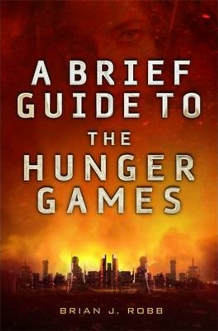 Robb, Brian / A Brief Guide To The Hunger Games