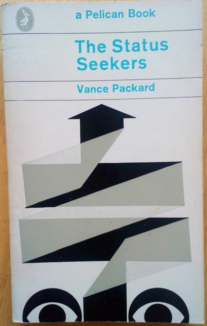 Packard, Vance - The Status Seekers : An Exploration of Class Behaviour in America - Vintage Pelican PB 1962