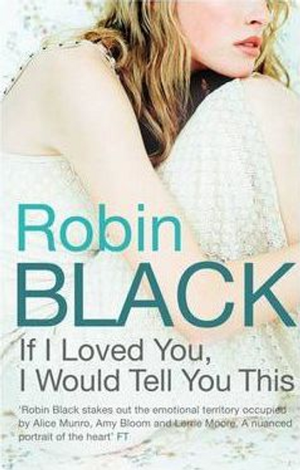 Black, Robin / If I Loved You, I Would Tell You This