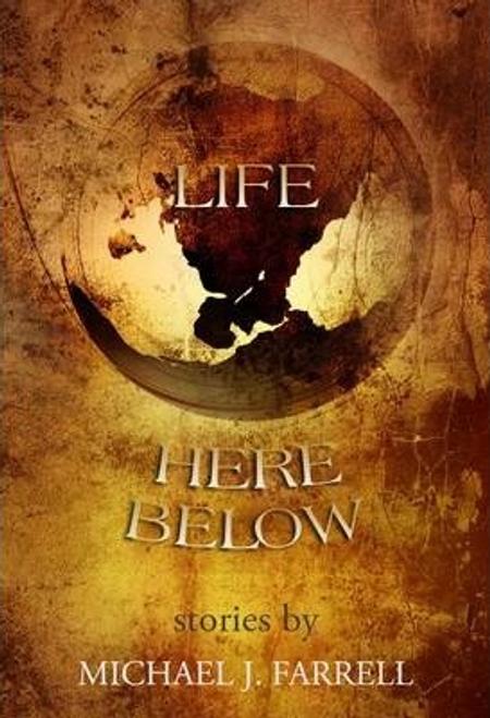 Farrell, Michael J / Life Here Below : Stories