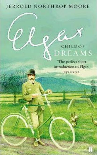 Moore, Jerrold Northrop / Elgar: Child of Dreams