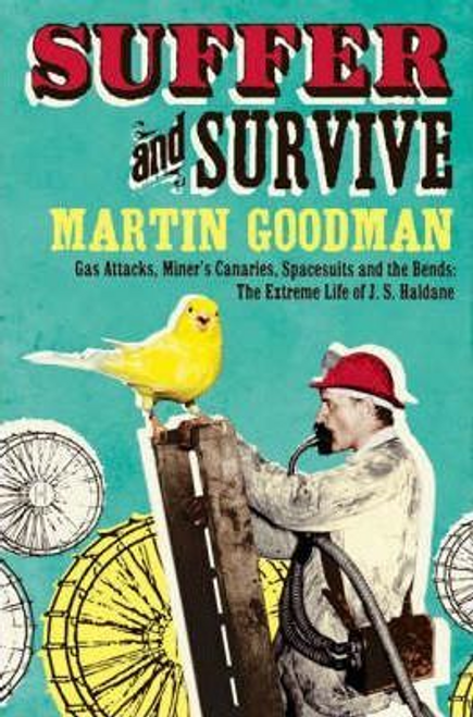 Goodman, Martin / Suffer and Survive : The Extreme Life of J. S. Haldane