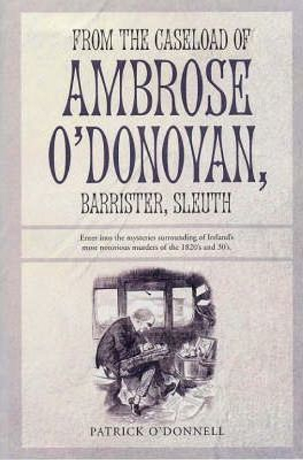 O'Donnell, Pat D. / From the Caseload of Ambrose O'Donovan, Barrister, Sleuth