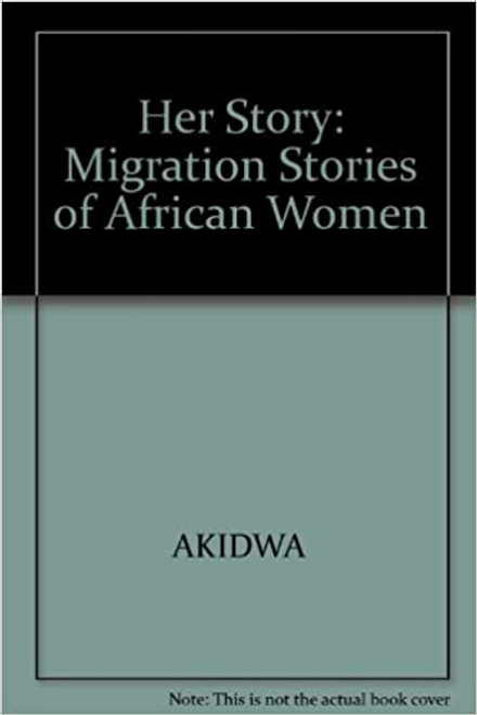 AKIDWA / Her Story: Migration Stories of African Women