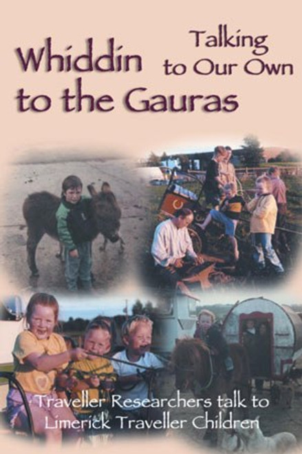 Gormally, Eleanor - Whiddin to the Gauras / Talking to Our Own : Traveller Researchers tak to Limerick Traveller Children - PB - 2005