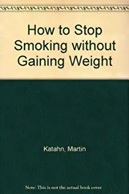 Katahn, Martin / How to Stop Smoking without Gaining Weight
