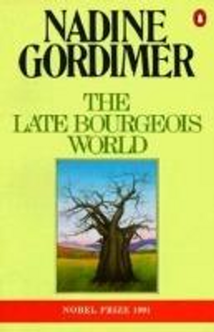 Gordimer, Nadine / The Late Bourgeois World