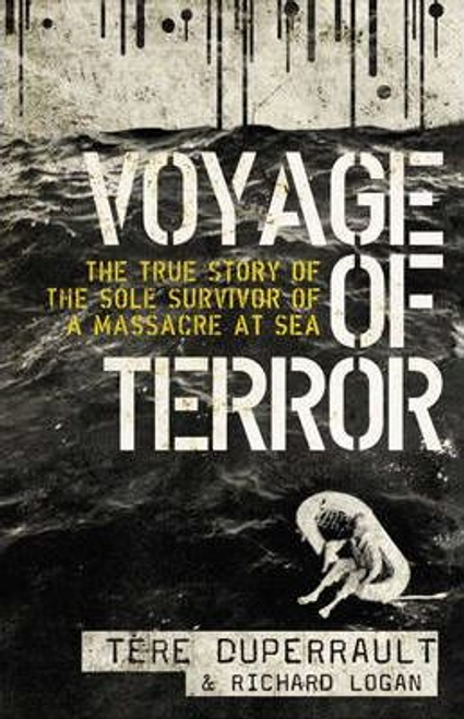 Logan, Richard / Voyage of Terror : The True Story of the Sole Survivor of a Massacre at Sea