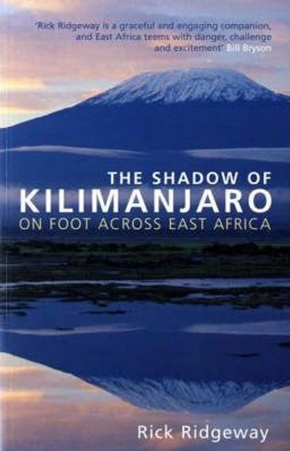 Ridgeway, Rick / The Shadow of Kilimanjaro : On Foot Across East Africa
