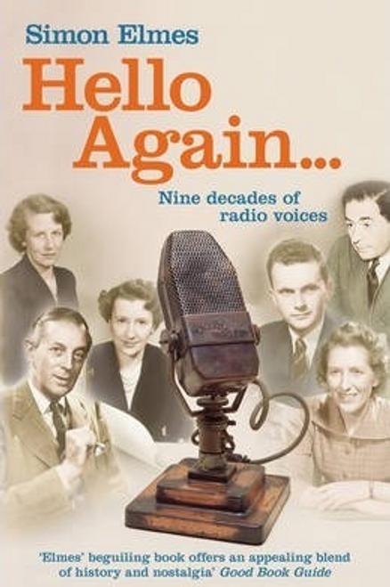 Elmes, Simon / Hello Again : Nine decades of radio voices