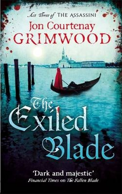 Grimwood, Jon Courtenay / The Exiled Blade : Book 3 of the Assassini