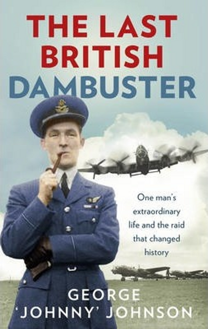Johnson, George Johnny / The Last British Dambuster : One man's extraordinary life and the raid that changed history