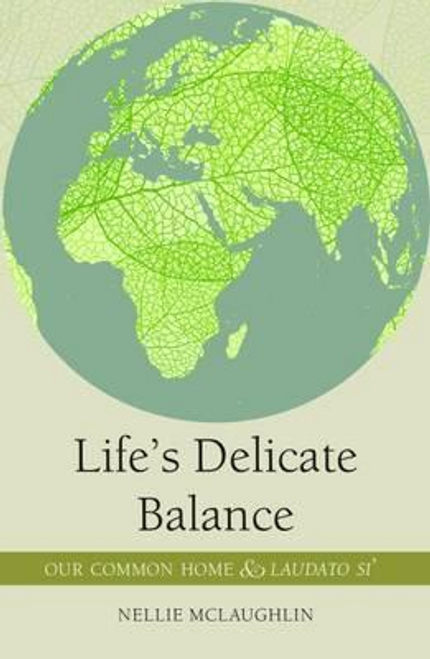 McLaughlin, Nellie / Life'S Delicate Balance : Our Common Home and Laudato Si'