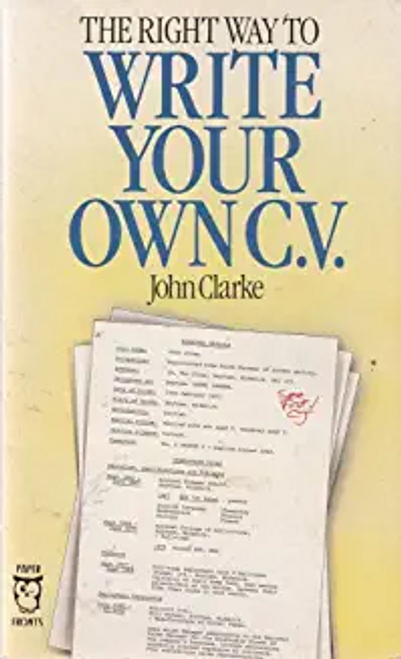 Clarke, John / Right Way to Write Your Own CV