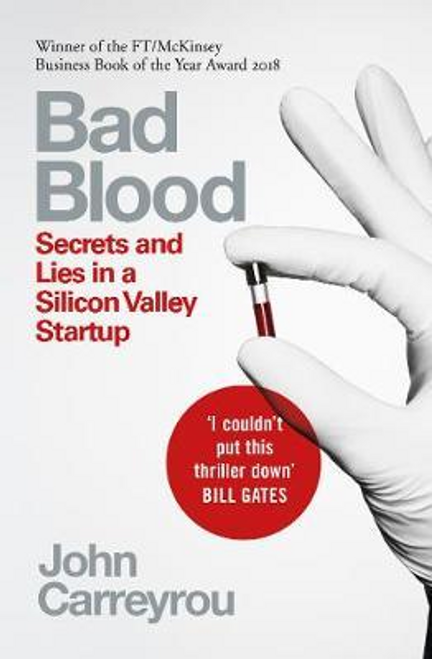 Carreyrou, John / Bad Blood : Secrets and Lies in a Silicon Valley Startup