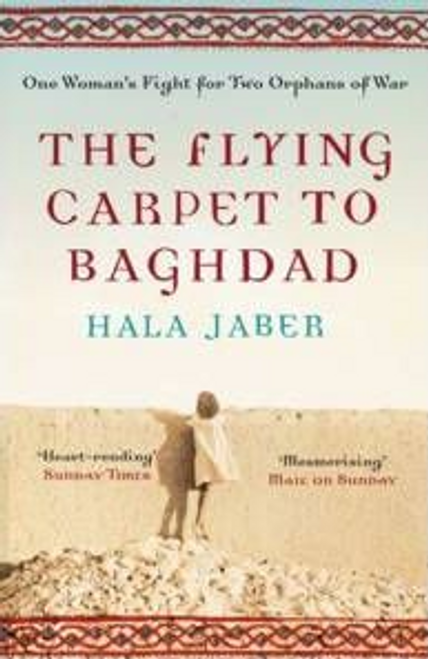 Jaber, Hala / The Flying Carpet to Baghdad : One Woman's Fight for Two Orphans of War