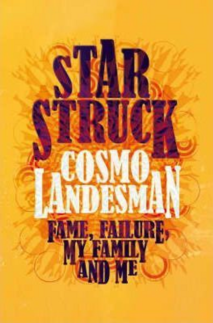 Landesman, Cosmo / Starstruck : Fame, Failure, My Family And Me