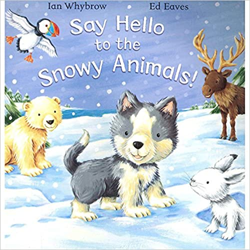 Eaves, Whybrow Ian / Say Hello to the Snowy Animals (Children's Picture Book)