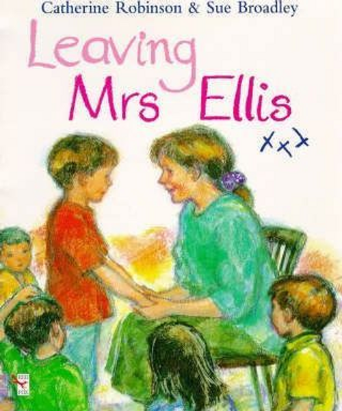 Robinson, Catherine / Leaving Mrs. Ellis (Children's Picture Book)