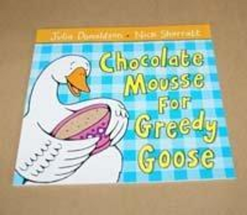 Donaldson, Julia / Chocolate Mousse for Greedy Goose (Children's Picture Book)