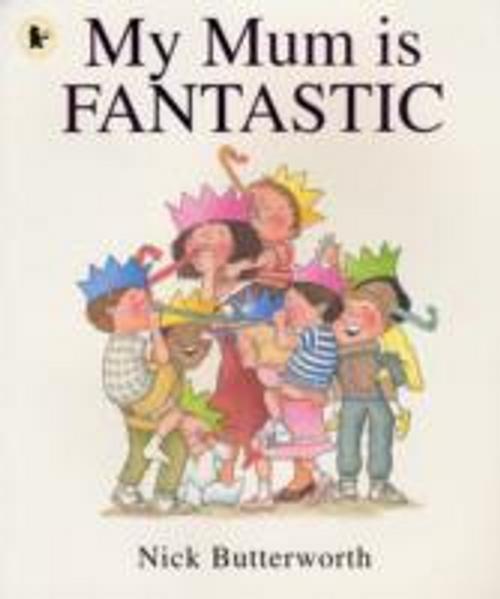 Butterworth, Nick / My Mum Is Fantastic (Children's Picture Book)
