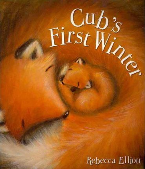 Elliott, Rebecca / Cub's First Winter (Children's Picture Book)