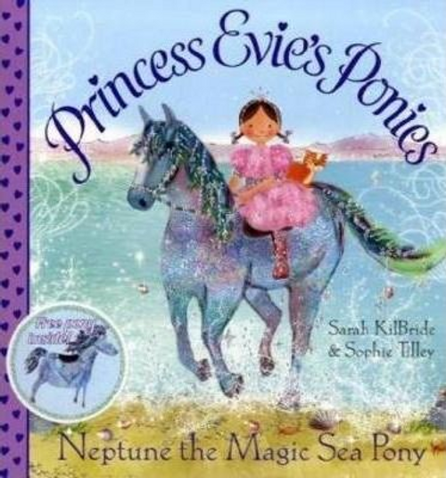 KilBride, Sarah / Princess Evie's Ponies: Neptune the Magic Sea Pony (Children's Picture Book)