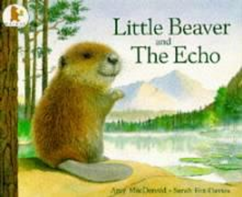 MacDonald, Amy / Little Beaver and the Echo (Children's Picture Book)