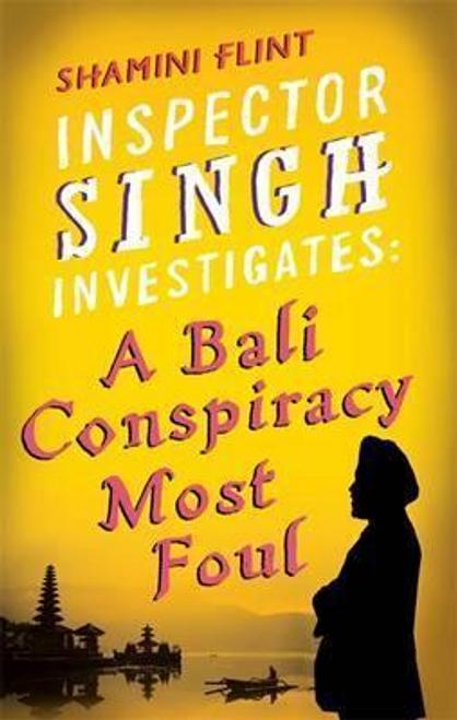 Flint, Shamini / Inspector Singh Investigates: A Bali Conspiracy Most Foul