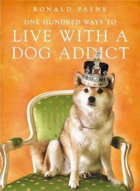 Payne, Ronald / One Hundred Ways To Live With A Dog Addict