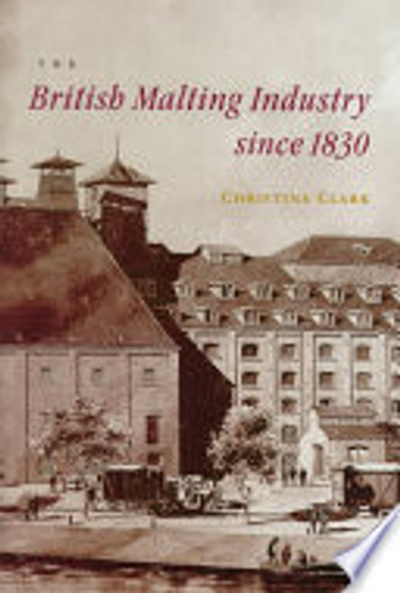 Clark, Christine _ The British Malting Industry since 1830 - HB - Brewing - 1998