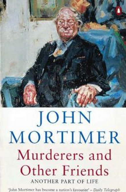 Mortimer, John / Murderers and Other Friends : Another Part of Life