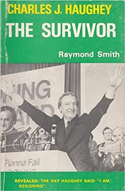 Smith, Raymond - Charles J Haughey : The Survivor - PB 1983 - Irish Politics 1980's