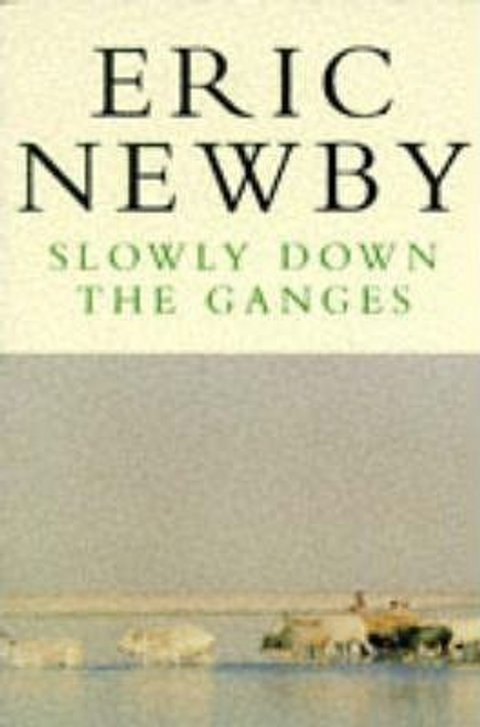 Newby, Eric / Slowly Down the Ganges