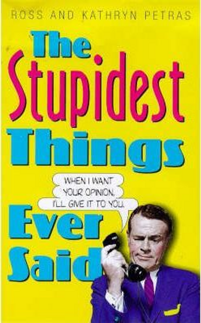 Petras, Ross / The Stupidest Things Ever Said