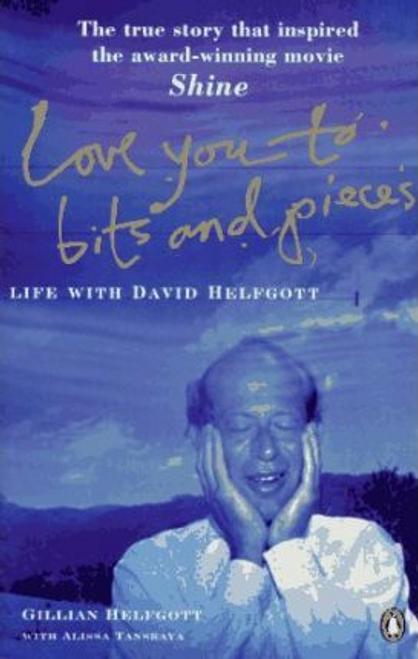 Helfgott, Gillian / Love You to Bits And Pieces : Life with David Helfgott