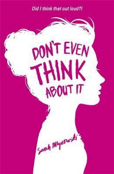 Mlynowski, Sarah / Don't Even Think About It : Book 1