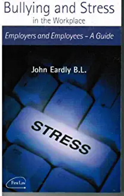 Eardly, John J. / Employers Guidebook to Bullying and Stress in the Workplace