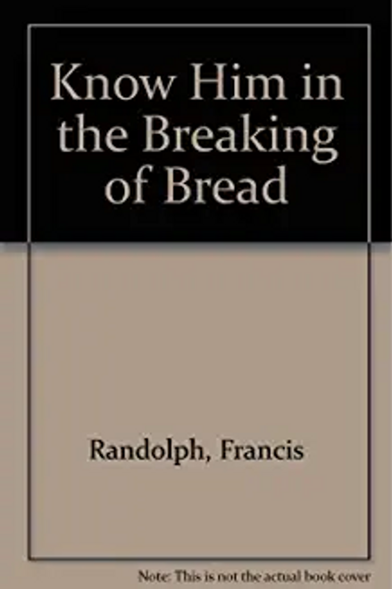 Randolph, Francis / Know Him in the Breaking of Bread