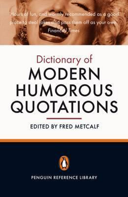 Metcalf, Fred / The Penguin Dictionary of Modern Humorous Quotations